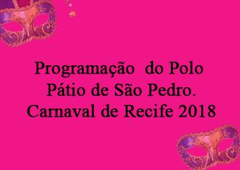 Programação do Pátio de São Pedro, 10 a 13 de Fevereiro. Carnaval de Recife 2018