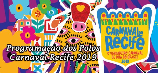 Programação Carnaval do Recife 2019. Polos Marco Zero, Arsenal, Pátio de São Pedro, Samba na Moeda.