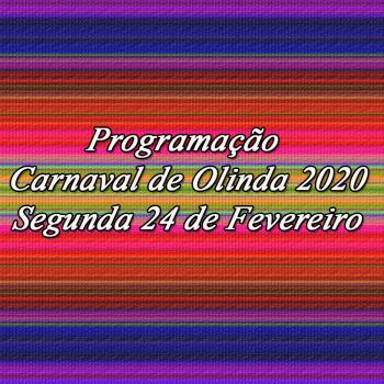 Programação Carnaval de Olinda – Segunda 24 de Fevereiro