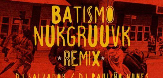 Salvador Santo e Pauliño Nunes lançam remix Batismo Nukgruuvk.